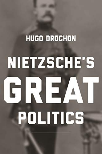 9780691180694: Nietzsche's Great Politics