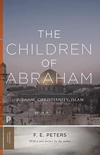 9780691181035: The Children of Abraham: Judaism, Christianity, Islam (Princeton Classics)