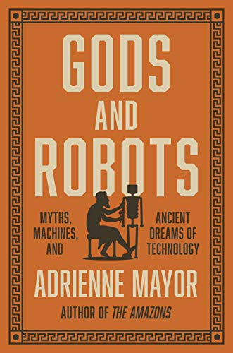9780691183510: Gods and Robots: Myths, Machines, and Ancient Dreams of Technology
