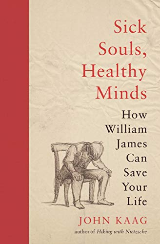 9780691192161: Sick Souls, Healthy Minds: How William James Can Save Your Life