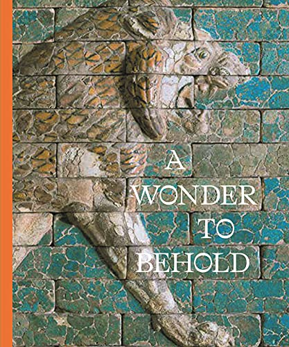 9780691200156: A Wonder to Behold: Craftsmanship and the Creation of Babylon s Ishtar Gate