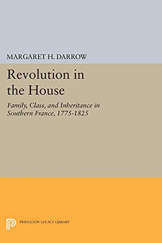 9780691600031: Revolution in the House - Family, Class, and Inheritance in Southern France, 1775-1825