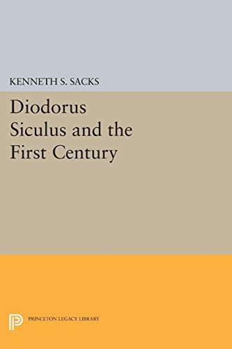 Diodorus Siculus and the First Century (Princeton Legacy Library): Kenneth S. Sacks