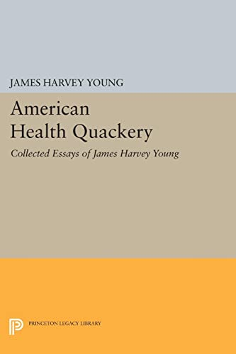 American Health Quackery: Collected Essays of James Harvey Young: James Harvey Young