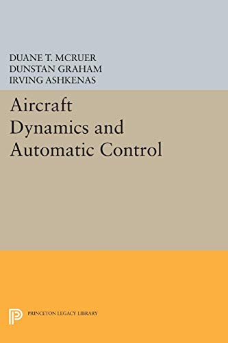 Aircraft Dynamics and Automatic Control (Princeton Legacy Library): Duane T. McRuer