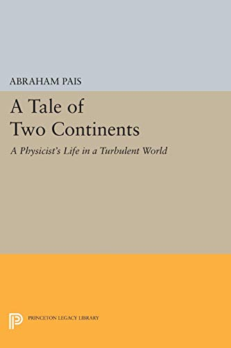 9780691600499: A Tale of Two Continents: A Physicist's Life in a Turbulent World (Princeton Legacy Library)