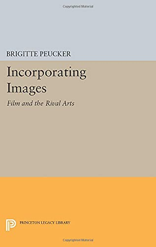 9780691600673: Incorporating Images: Film and the Rival Arts (Princeton Legacy Library)