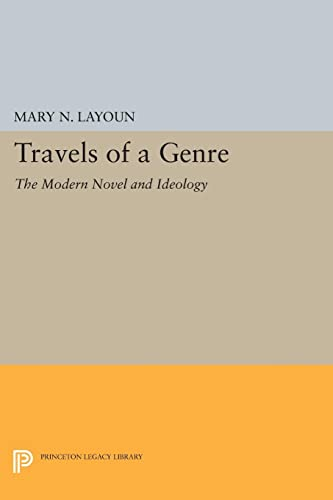 Travels of a Genre: The Modern Novel and Ideology (Princeton Legacy Library): Mary N. Layoun