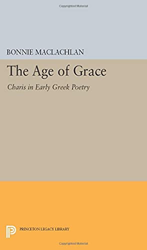 9780691600963: The Age of Grace: Charis in Early Greek Poetry