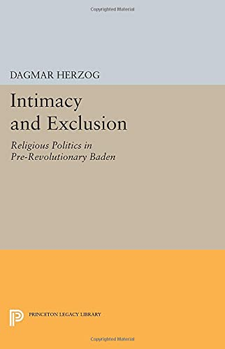 9780691601137: Intimacy and Exclusion: Religious Politics in Pre-Revolutionary Baden (Princeton Legacy Library)