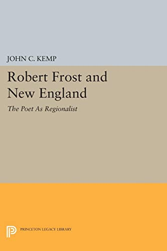 9780691601250: Robert Frost and New England: The Poet As Regionalist (Princeton Legacy Library)