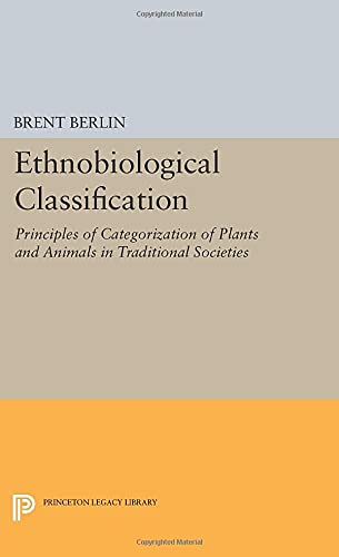 9780691601267: Ethnobiological Classification: Principles of Categorization of Plants and Animals in Traditional Societies (Princeton Legacy Library)