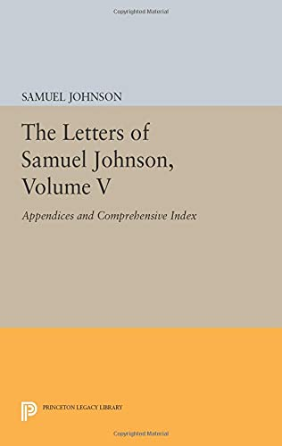 9780691601304: 5: The Letters of Samuel Johnson, Volume V: Appendices and Comprehensive Index (Princeton Legacy Library)