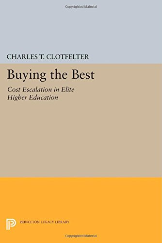 9780691601366: Buying the Best: Cost Escalation in Elite Higher Education (Princeton Legacy Library)