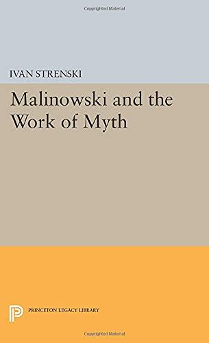 9780691601557: Malinowski and the Work of Myth (Princeton Legacy Library)