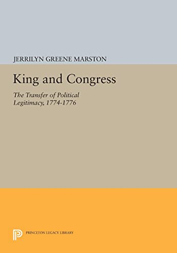 9780691601564: King and Congress: The Transfer of Political Legitimacy, 1774-1776 (Princeton Legacy Library)
