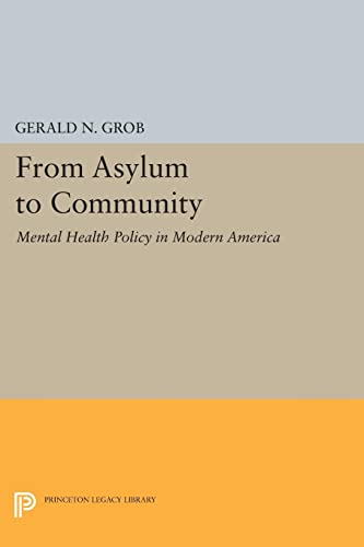 9780691601618: From Asylum to Community: Mental Health Policy in Modern America (Princeton Legacy Library)