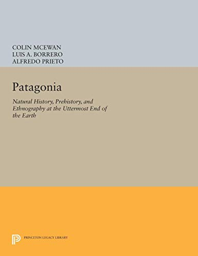 Patagonia: Natural History, Prehistory, and Ethnography at the Uttermost End of the Earth (...