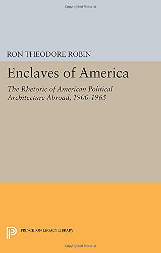 9780691601748: Enclaves of America: The Rhetoric of American Political Architecture Abroad, 1900-1965 (Princeton Legacy Library)