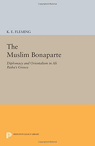 9780691601823: The Muslim Bonaparte: Diplomacy and Orientalism in Ali Pasha's Greece (Princeton Legacy Library)