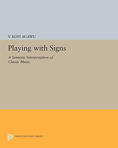 9780691601922: Playing with Signs: A Semiotic Interpretation of Classic Music (Princeton Legacy Library)