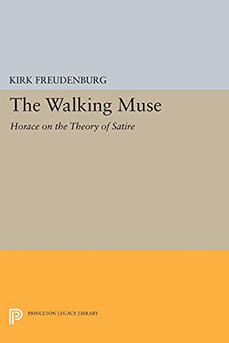 9780691601991: The Walking Muse: Horace on the Theory of Satire (Princeton Legacy Library)