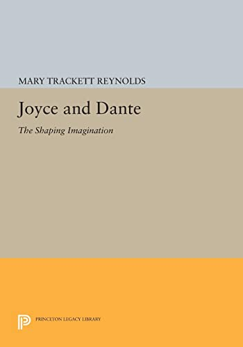 9780691602165: Joyce and Dante: The Shaping Imagination (Princeton Legacy Library)
