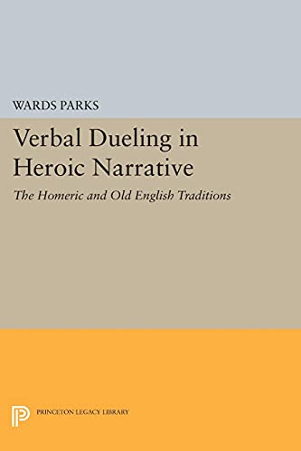 9780691602264: Verbal Dueling in Heroic Narrative: The Homeric and Old English Traditions (Princeton Legacy Library)
