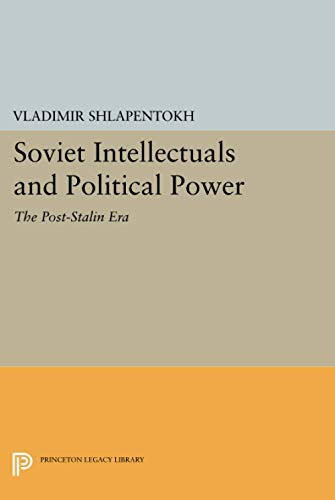 9780691602301: Soviet Intellectuals and Political Power: The Post-Stalin Era (Princeton Legacy Library)