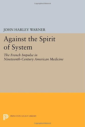 9780691602400: Against the Spirit of System: The French Impulse in Nineteenth-Century American Medicine (Princeton Legacy Library)