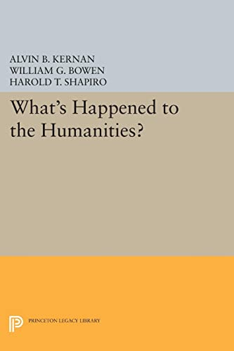 What's Happened to the Humanities? (Princeton Legacy: William G. Bowen,