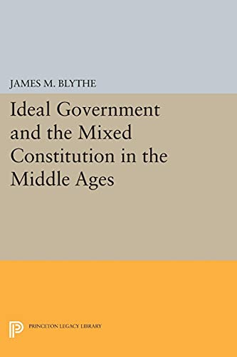 9780691602974: Ideal Government and the Mixed Constitution in the Middle Ages (Princeton Legacy Library)