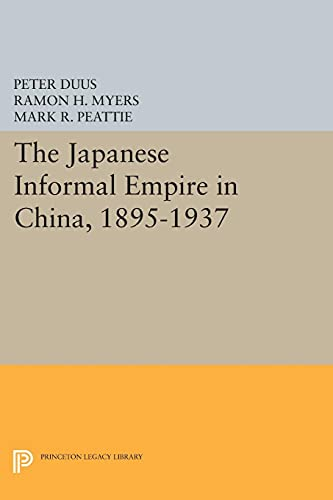 9780691603261: The Japanese Informal Empire in China, 1895-1937