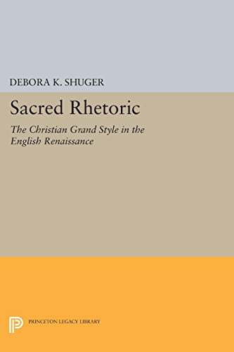 9780691603285: Sacred Rhetoric: The Christian Grand Style in the English Renaissance (Princeton Legacy Library)
