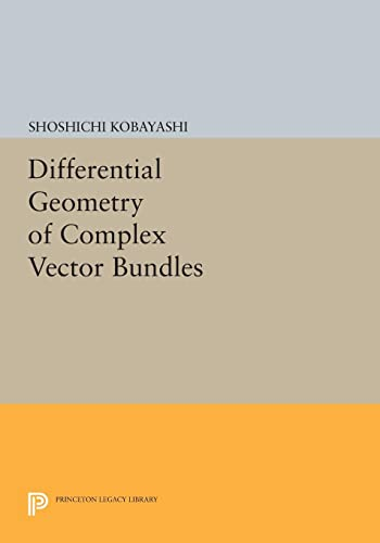 9780691603292: Differential Geometry of Complex Vector Bundles (Princeton Legacy Library)