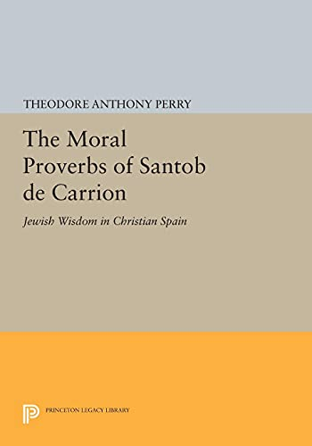 The Moral Proverbs of Santob de Carrion: Jewish Wisdom in Christian Spain (Princeton Legacy Library...