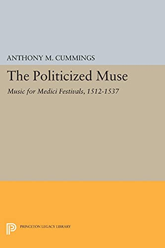 9780691603612: The Politicized Muse: Music for Medici Festivals, 1512-1537 (Princeton Essays on the Arts)