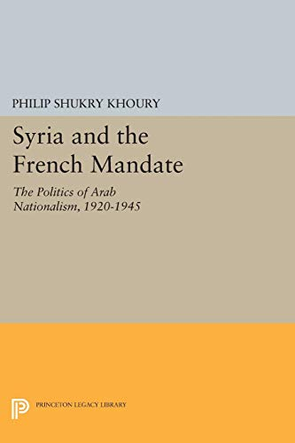 9780691603704: Syria and the French Mandate: The Politics of Arab Nationalism, 1920-1945 (Princeton Studies on the Near East)