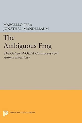 9780691603971: The Ambiguous Frog: The Galvani-Volta Controversy on Animal Electricity