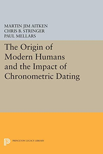 9780691604060: The Origin of Modern Humans and the Impact of Chronometric Dating (Princeton Legacy Library)