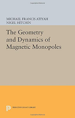 9780691604114: The Geometry and Dynamics of Magnetic Monopoles (Princeton Legacy Library)