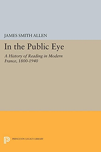 9780691604190: In the Public Eye: A History of Reading in Modern France, 1800-1940 (Princeton Legacy Library)