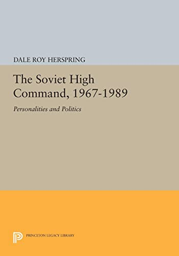 9780691604268: The Soviet High Command, 1967-1989: Personalities and Politics (Princeton Legacy Library)