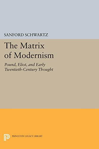 9780691604374: The Matrix of Modernism: Pound, Eliot, and Early Twentieth-Century Thought (Princeton Legacy Library)