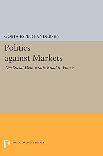 9780691604503: Politics against Markets: The Social Democratic Road to Power (Princeton Legacy Library)