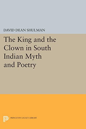 9780691604633: The King and the Clown in South Indian Myth and Poetry (Princeton Legacy Library)