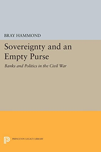 9780691604688: Sovereignty and an Empty Purse - Banks and Politics in the Civil War