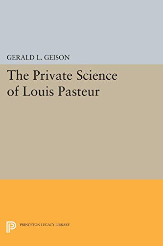 9780691604978: The Private Science of Louis Pasteur (Princeton Legacy Library)