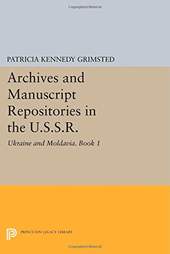 9780691605012: Archives and Manuscript Repositories in the U.S.S.R.: Ukraine and Moldavia. Book 1: General Bibliography and Institutional Directory (Princeton Legacy Library)