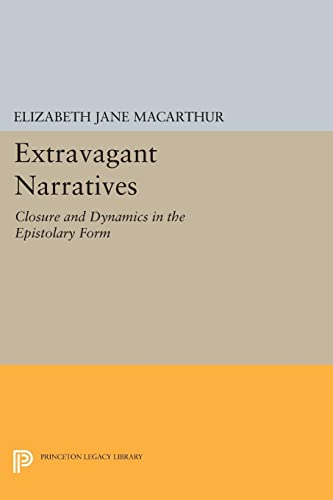 9780691605029: Extravagant Narratives: Closure and Dynamics in the Epistolary Form (Princeton Legacy Library)